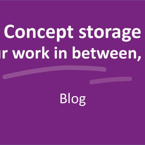 Concept storage: Storing your work in between, very handy.