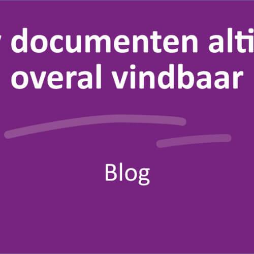 Jouw documenten altijd en overal vindbaar