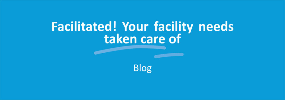 Facilitated! Your facility needs taken care of blog