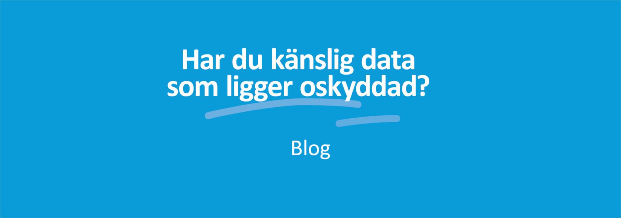 Har du känslig data som ligger oskyddad banner