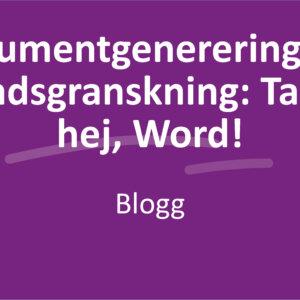 Dokumentgenerering och förhandsgranskning: Tack och hej, Word!