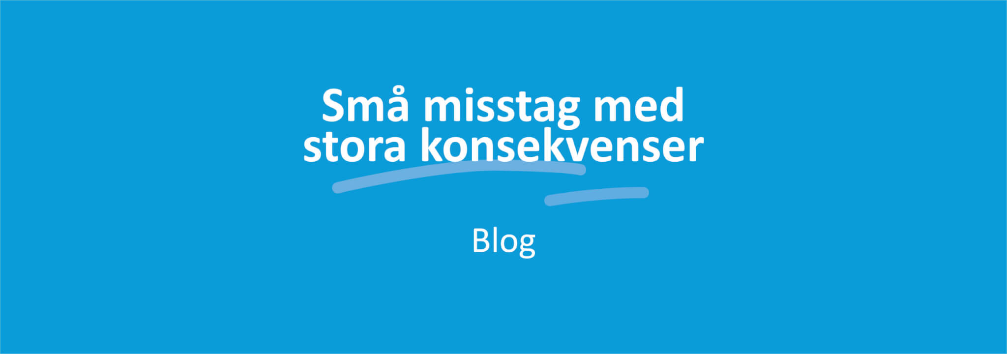 Små misstag med stora konsekvenser banner