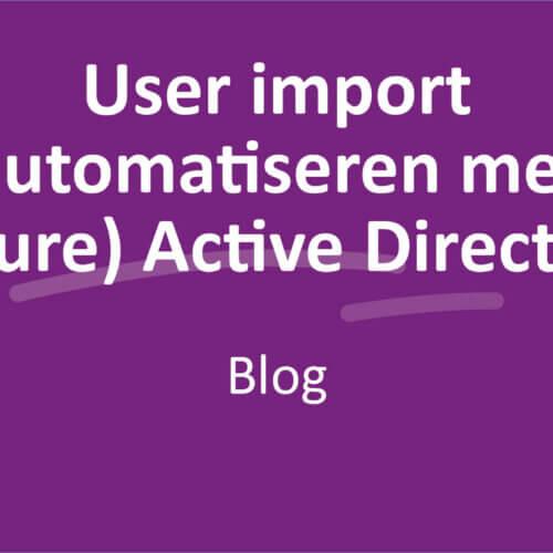 Al jouw gebruikers altijd up-to-date dankzij de juiste koppeling met de (Azure) Active Directory